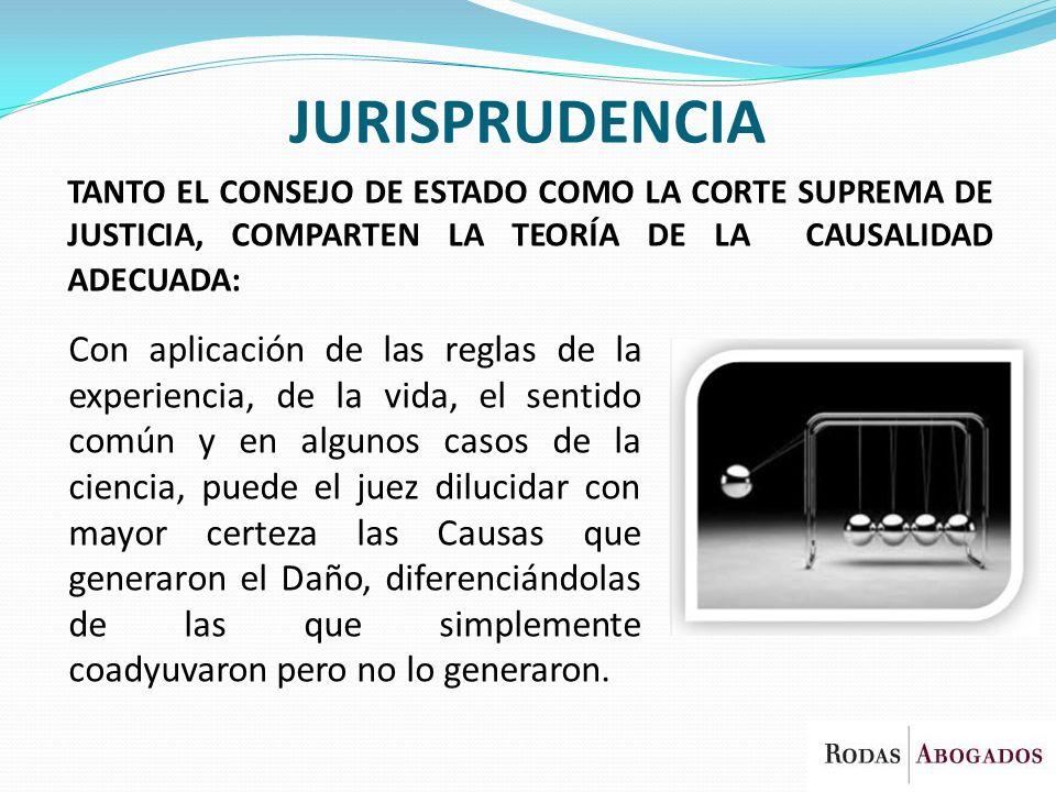 TANTO EL CONSEJO DE ESTADO COMO LA CORTE SUPREMA DE JUSTICIA, COMPARTEN LA TEORÍA DE LA CAUSALIDAD ADECUADA: JURISPRUDENCIA Con aplicación de las regl