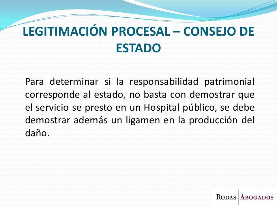 LEGITIMACIÓN PROCESAL – CONSEJO DE ESTADO Para determinar si la responsabilidad patrimonial corresponde al estado, no basta con demostrar que el servi