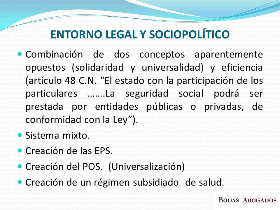 ENTORNO LEGAL Y SOCIOPOLÍTICO Combinación de dos conceptos aparentemente opuestos (solidaridad y universalidad) y eficiencia (artículo 48 C.N. El esta