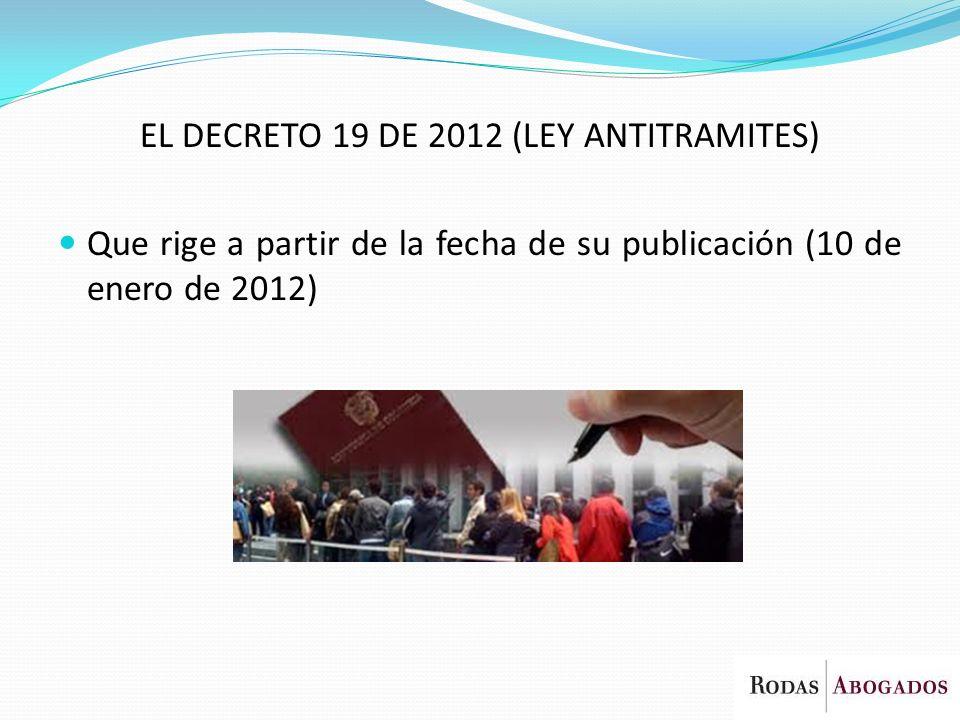 EL DECRETO 19 DE 2012 (LEY ANTITRAMITES) Que rige a partir de la fecha de su publicación (10 de enero de 2012)