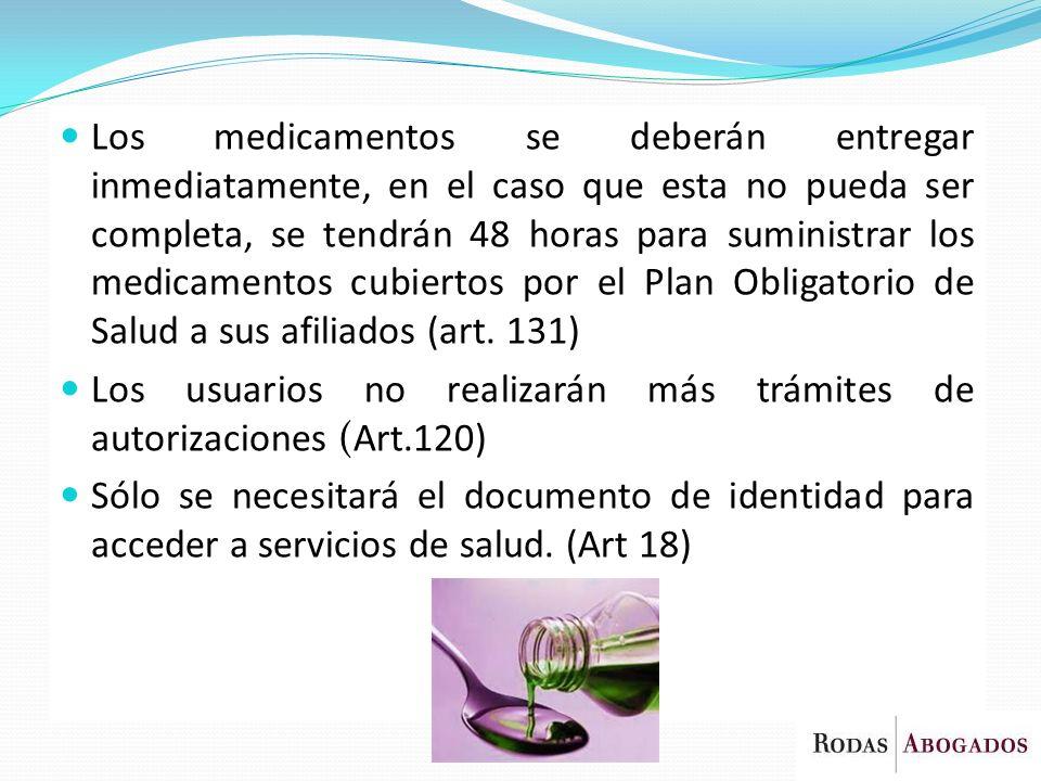 Los medicamentos se deberán entregar inmediatamente, en el caso que esta no pueda ser completa, se tendrán 48 horas para suministrar los medicamentos