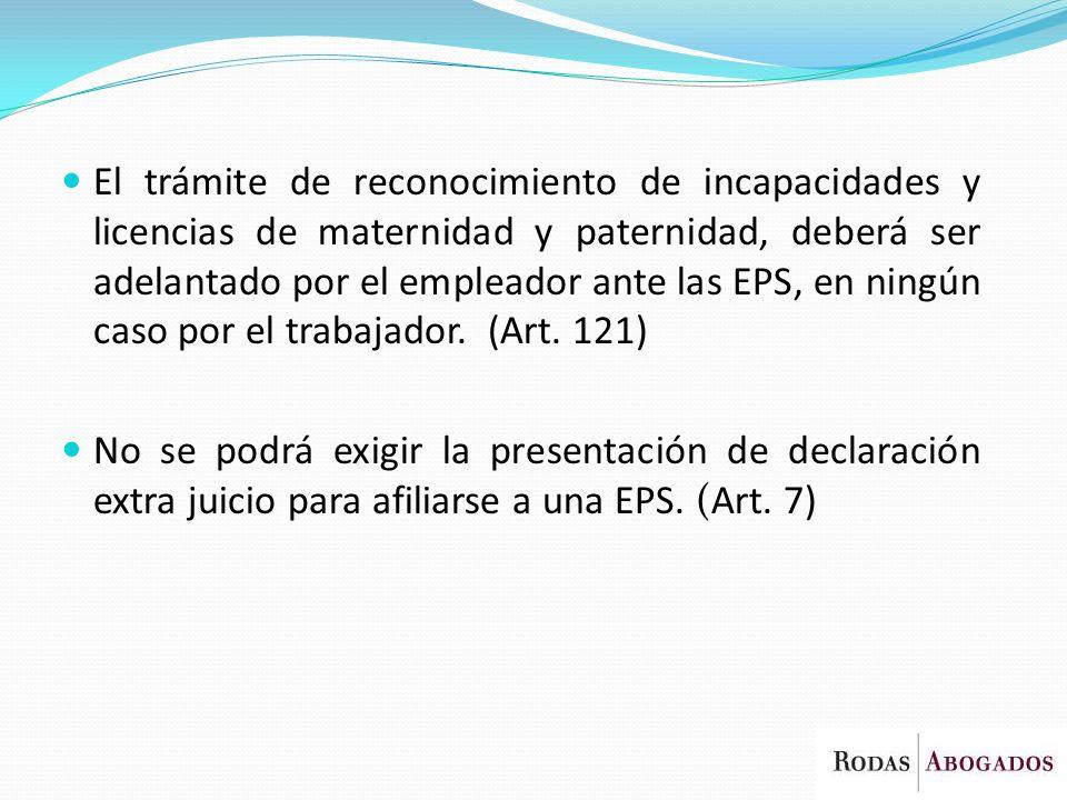 El trámite de reconocimiento de incapacidades y licencias de maternidad y paternidad, deberá ser adelantado por el empleador ante las EPS, en ningún c