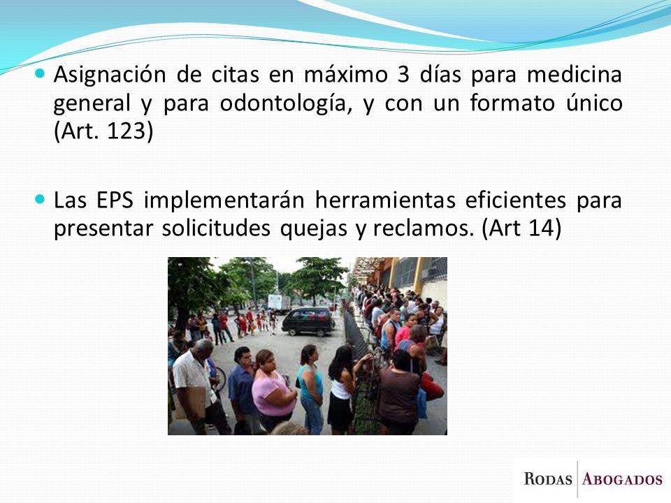 Asignación de citas en máximo 3 días para medicina general y para odontología, y con un formato único (Art. 123) Las EPS implementarán herramientas ef