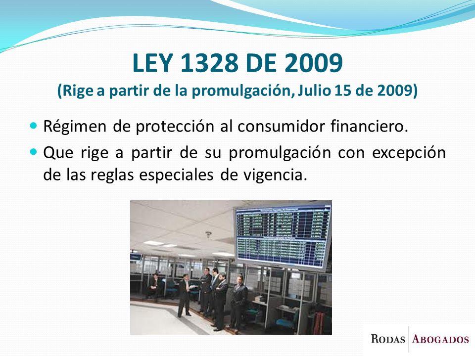 LEY 1328 DE 2009 (Rige a partir de la promulgación, Julio 15 de 2009) Régimen de protección al consumidor financiero. Que rige a partir de su promulga