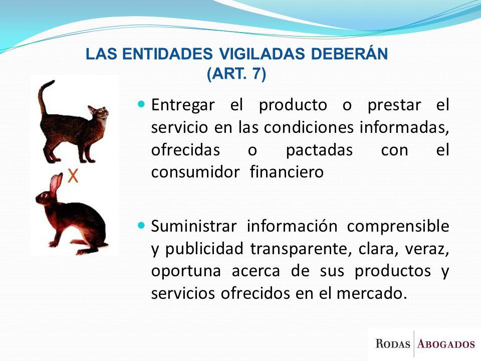 Entregar el producto o prestar el servicio en las condiciones informadas, ofrecidas o pactadas con el consumidor financiero Suministrar información co