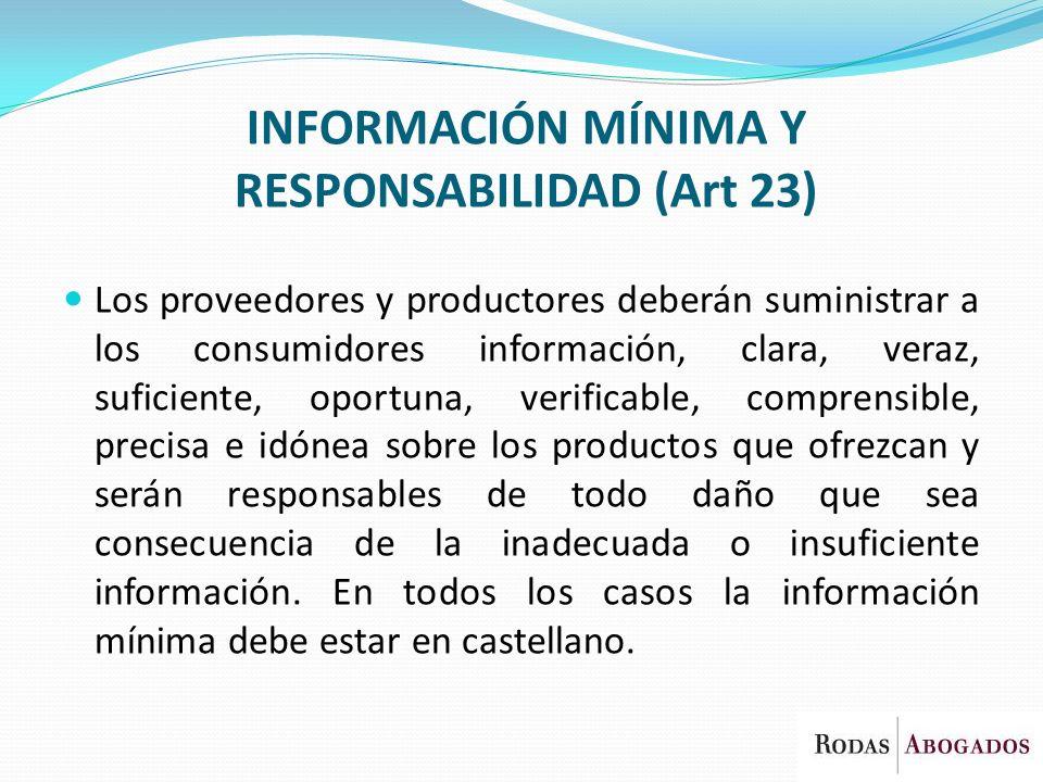INFORMACIÓN MÍNIMA Y RESPONSABILIDAD (Art 23) Los proveedores y productores deberán suministrar a los consumidores información, clara, veraz, suficien