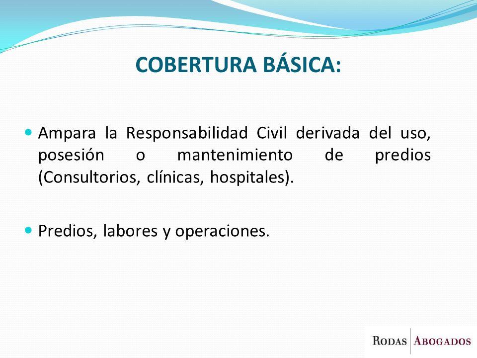 COBERTURA BÁSICA: Ampara la Responsabilidad Civil derivada del uso, posesión o mantenimiento de predios (Consultorios, clínicas, hospitales). Predios,