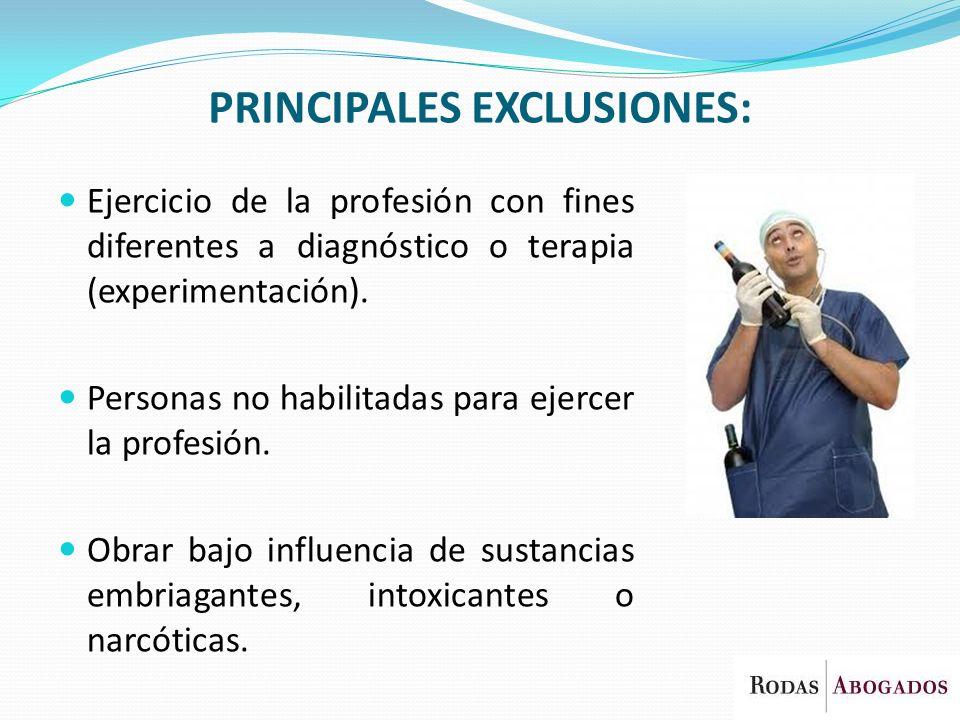 PRINCIPALES EXCLUSIONES: Ejercicio de la profesión con fines diferentes a diagnóstico o terapia (experimentación). Personas no habilitadas para ejerce