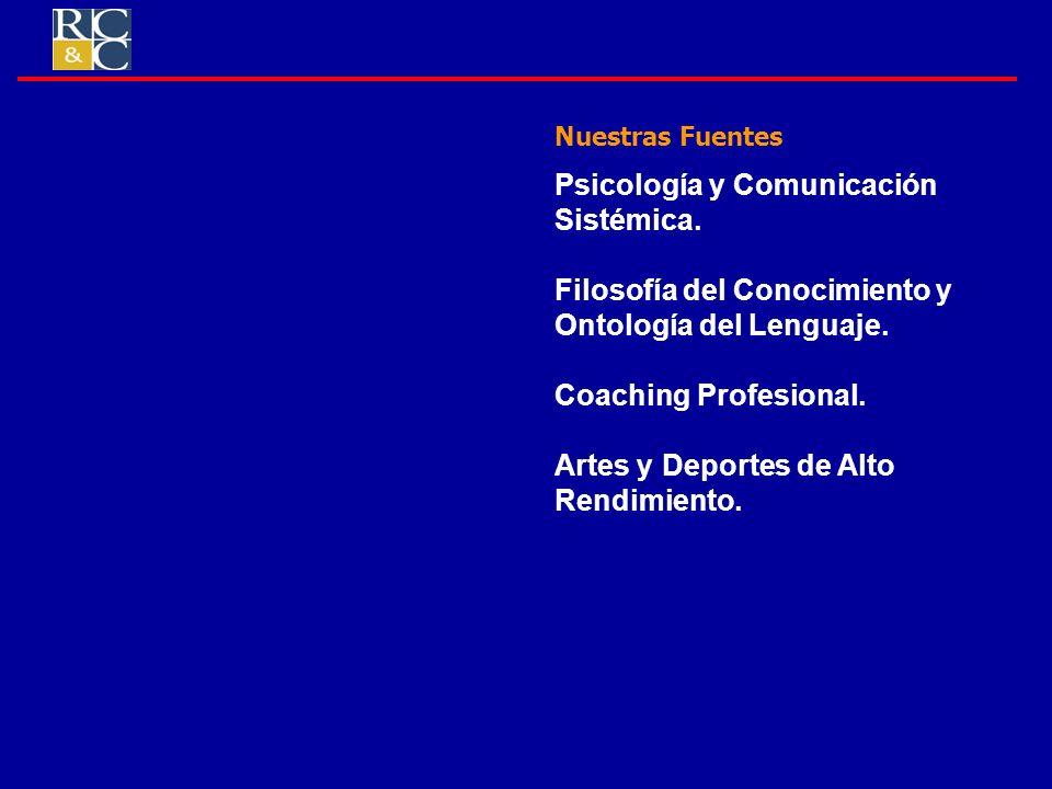 Nuestras Fuentes Psicología y Comunicación Sistémica. Filosofía del Conocimiento y Ontología del Lenguaje. Coaching Profesional. Artes y Deportes de A