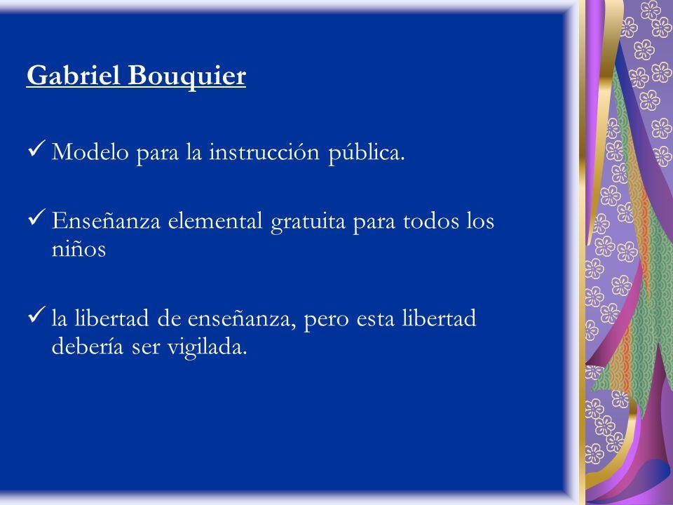 Gabriel Bouquier Modelo para la instrucción pública. Enseñanza elemental gratuita para todos los niños la libertad de enseñanza, pero esta libertad de