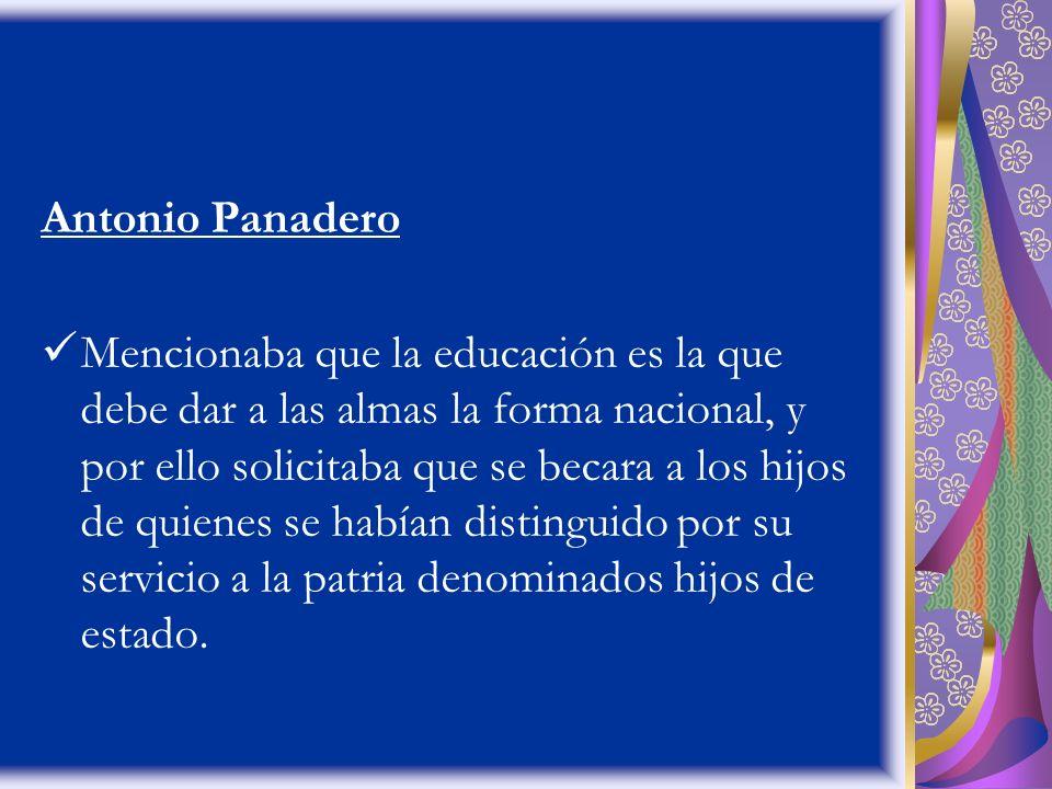 Antonio Panadero Mencionaba que la educación es la que debe dar a las almas la forma nacional, y por ello solicitaba que se becara a los hijos de quie