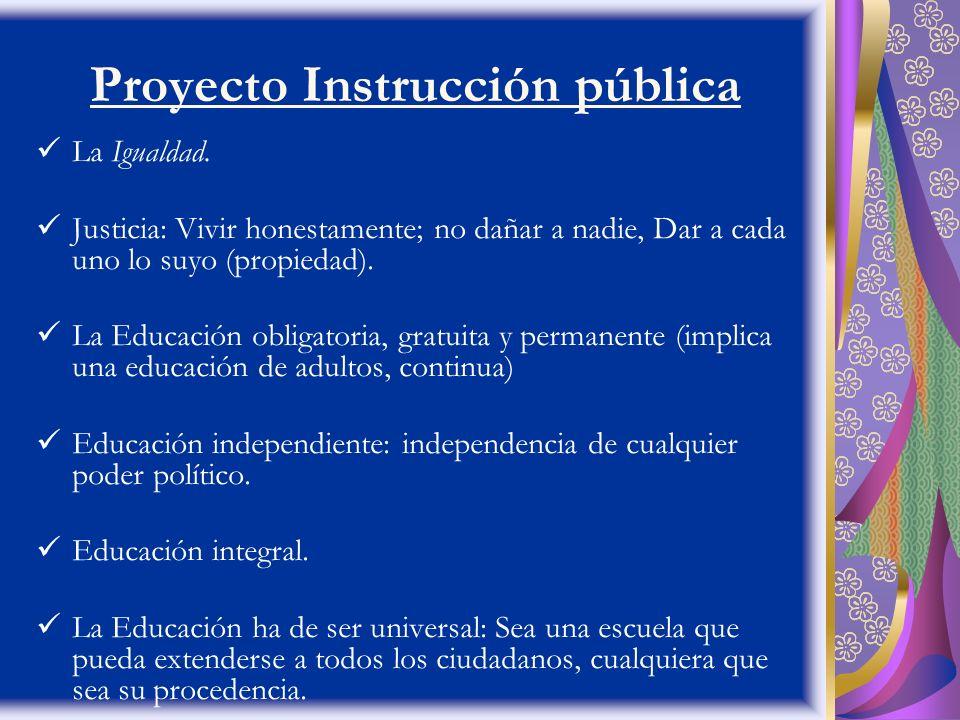 Proyecto Instrucción pública La Igualdad. Justicia: Vivir honestamente; no dañar a nadie, Dar a cada uno lo suyo (propiedad). La Educación obligatoria