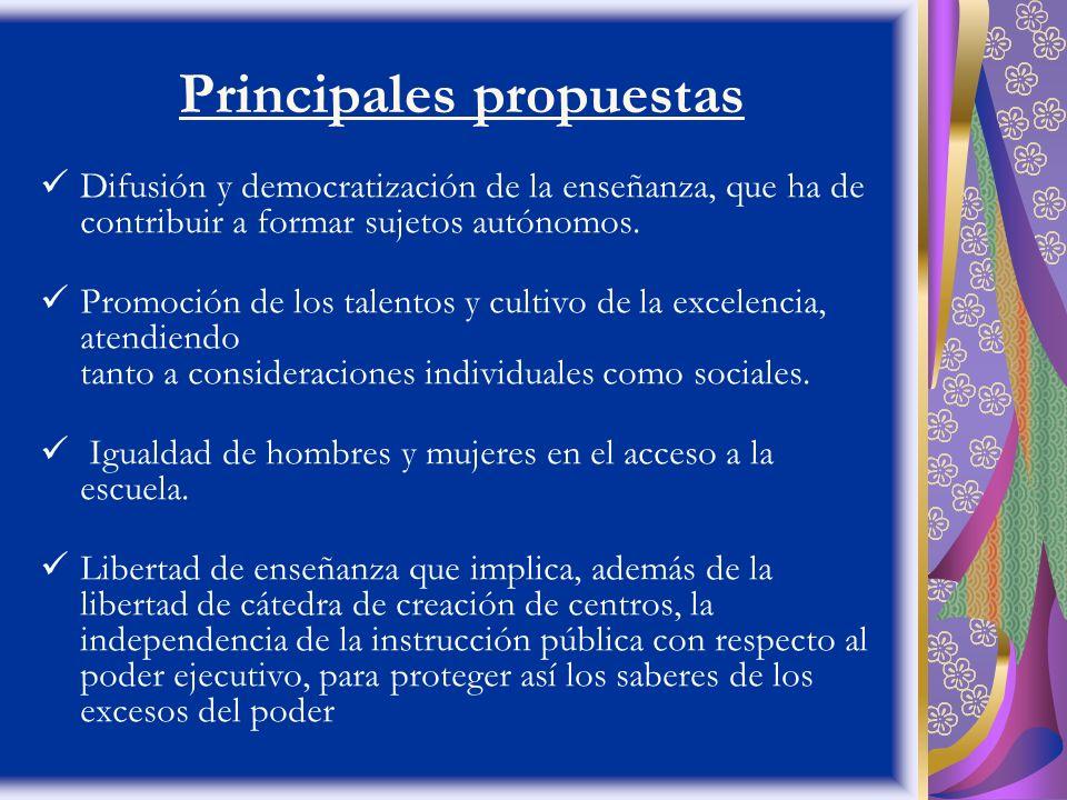 Principales propuestas Difusión y democratización de la enseñanza, que ha de contribuir a formar sujetos autónomos. Promoción de los talentos y cultiv