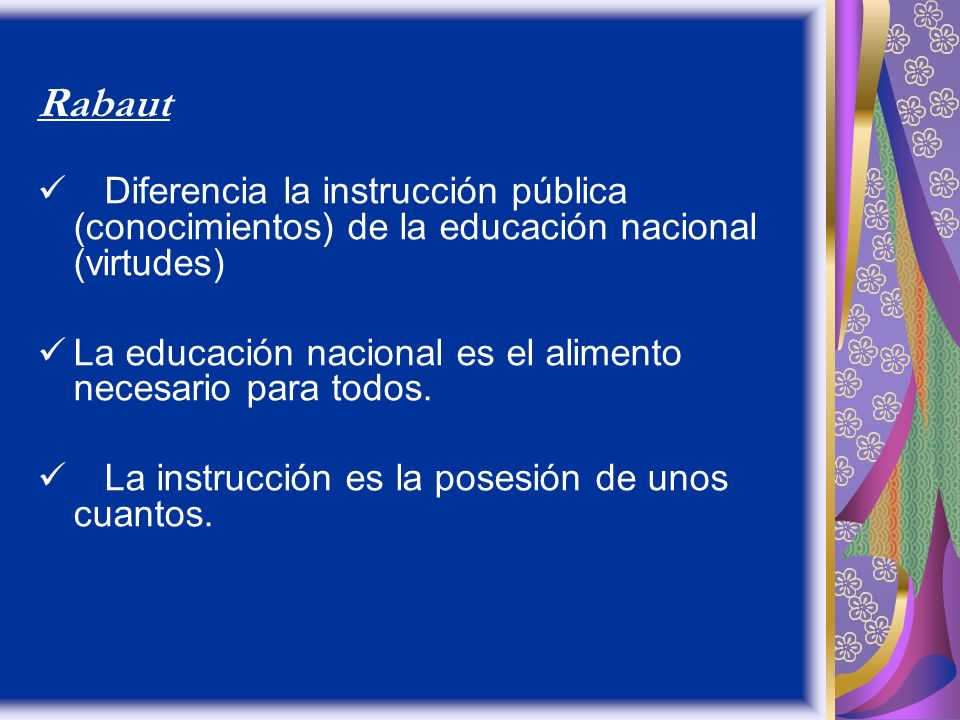 Rabaut Diferencia la instrucción pública (conocimientos) de la educación nacional (virtudes) La educación nacional es el alimento necesario para todos