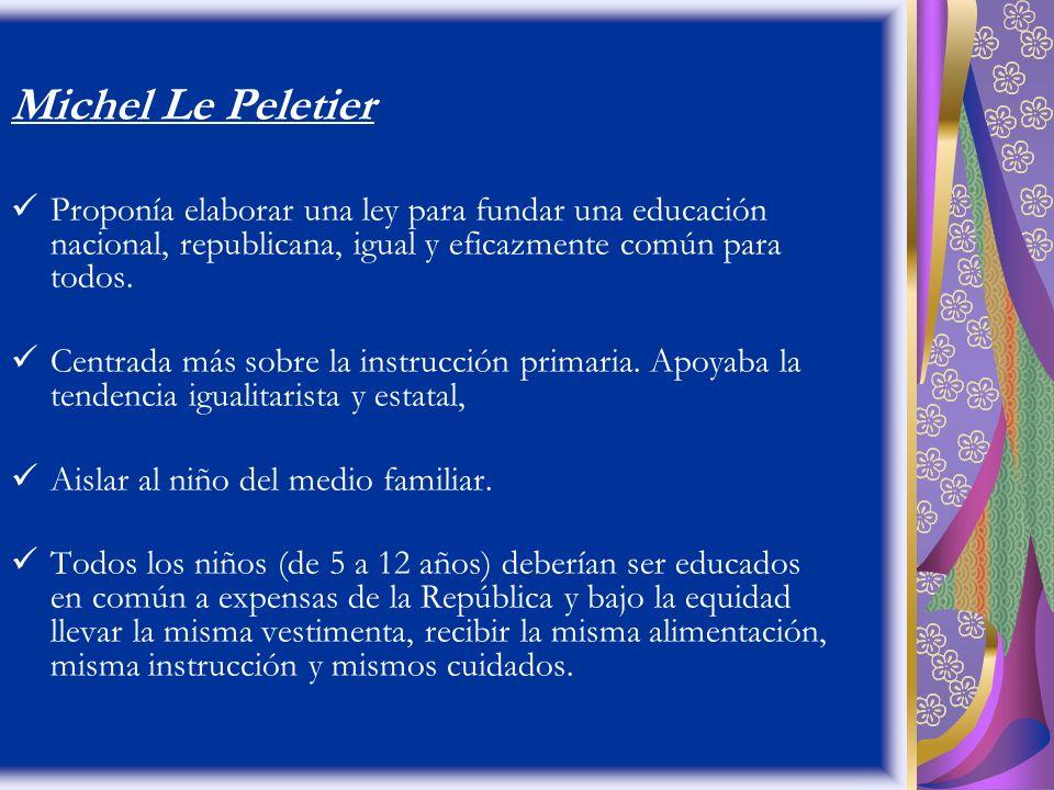Michel Le Peletier Proponía elaborar una ley para fundar una educación nacional, republicana, igual y eficazmente común para todos. Centrada más sobre