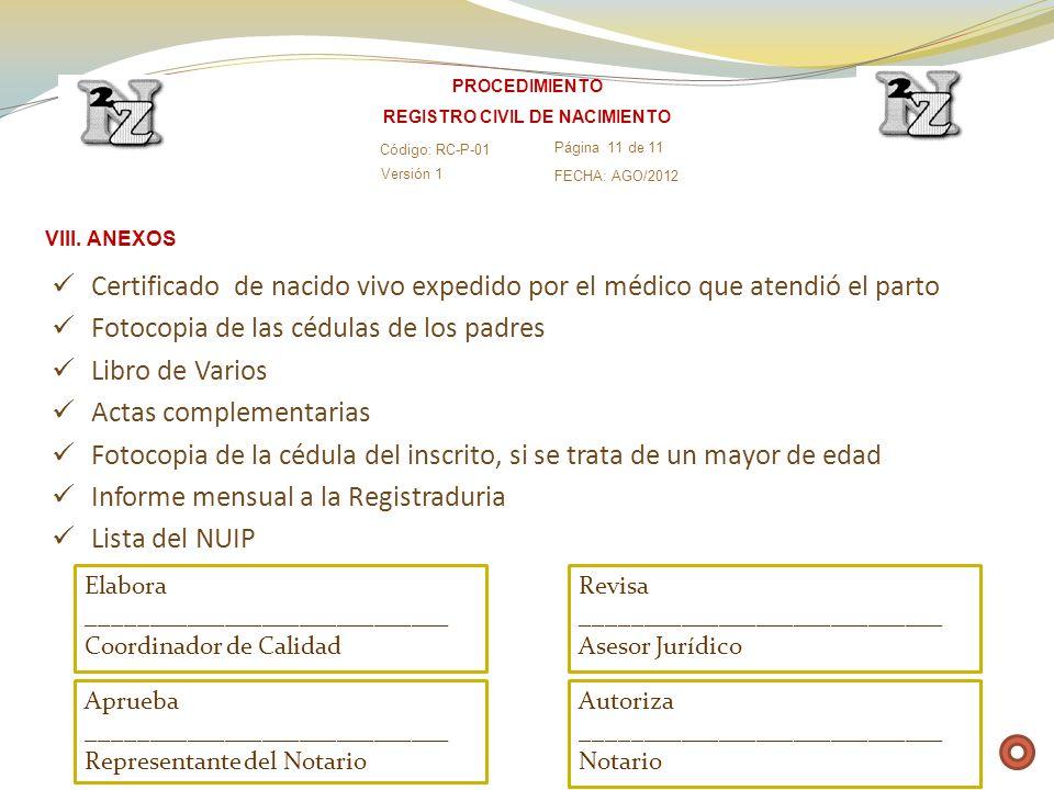 VIII. ANEXOS Certificado de nacido vivo expedido por el médico que atendió el parto Fotocopia de las cédulas de los padres Libro de Varios Actas compl