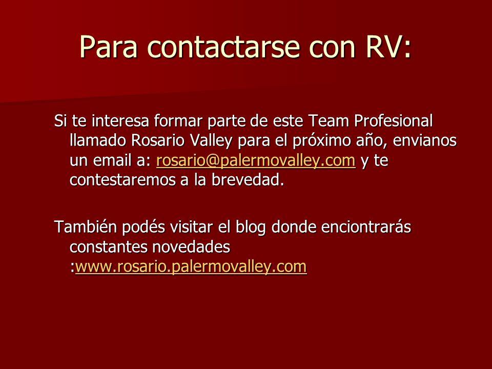 Para contactarse con RV: Si te interesa formar parte de este Team Profesional llamado Rosario Valley para el próximo año, envianos un email a: rosario@palermovalley.com y te contestaremos a la brevedad.