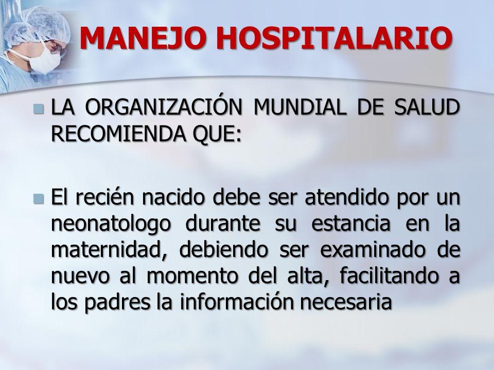 MANEJO HOSPITALARIO LA ORGANIZACIÓN MUNDIAL DE SALUD RECOMIENDA QUE: LA ORGANIZACIÓN MUNDIAL DE SALUD RECOMIENDA QUE: El recién nacido debe ser atendi