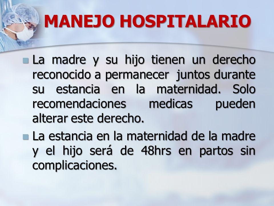 MANEJO HOSPITALARIO La madre y su hijo tienen un derecho reconocido a permanecer juntos durante su estancia en la maternidad. Solo recomendaciones med