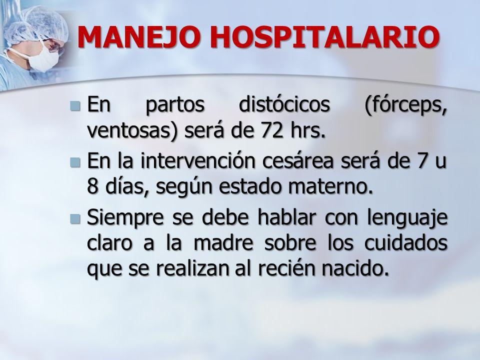 MANEJO HOSPITALARIO En partos distócicos (fórceps, ventosas) será de 72 hrs. En partos distócicos (fórceps, ventosas) será de 72 hrs. En la intervenci