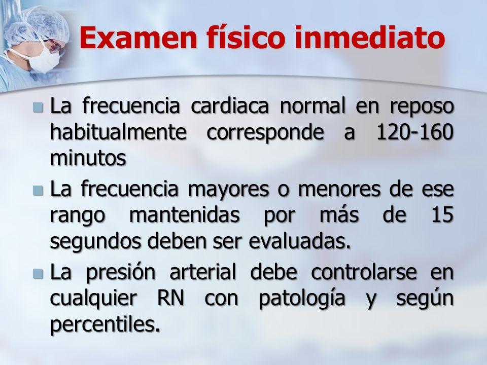 Examen físico inmediato La frecuencia cardiaca normal en reposo habitualmente corresponde a 120-160 minutos La frecuencia cardiaca normal en reposo ha