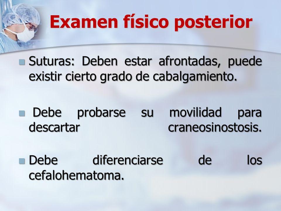 Examen físico posterior Suturas: Deben estar afrontadas, puede existir cierto grado de cabalgamiento. Suturas: Deben estar afrontadas, puede existir c
