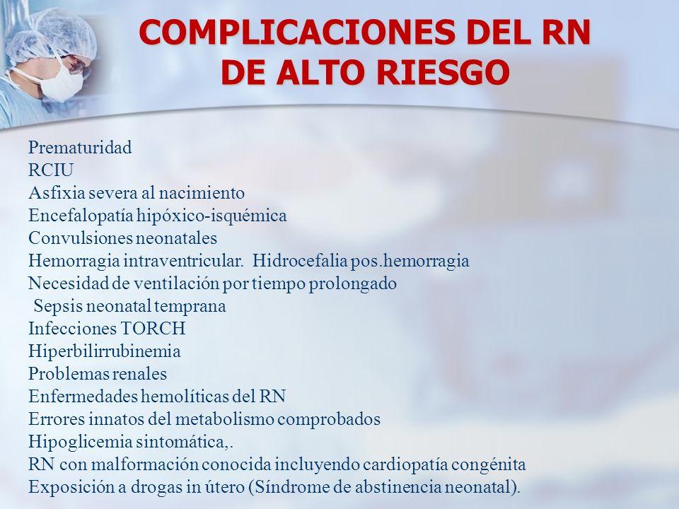 COMPLICACIONES DEL RN DE ALTO RIESGO Prematuridad RCIU Asfixia severa al nacimiento Encefalopatía hipóxico-isquémica Convulsiones neonatales Hemorragi