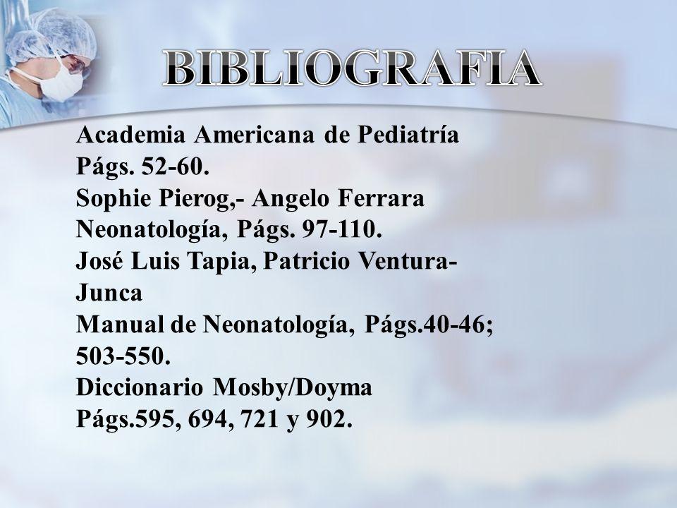 Academia Americana de Pediatría Págs. 52-60. Sophie Pierog,- Angelo Ferrara Neonatología, Págs. 97-110. José Luis Tapia, Patricio Ventura- Junca Manua
