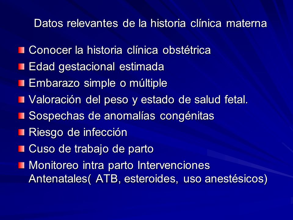 Datos relevantes de la historia clínica materna Conocer la historia clínica obstétrica Edad gestacional estimada Embarazo simple o múltiple Valoración