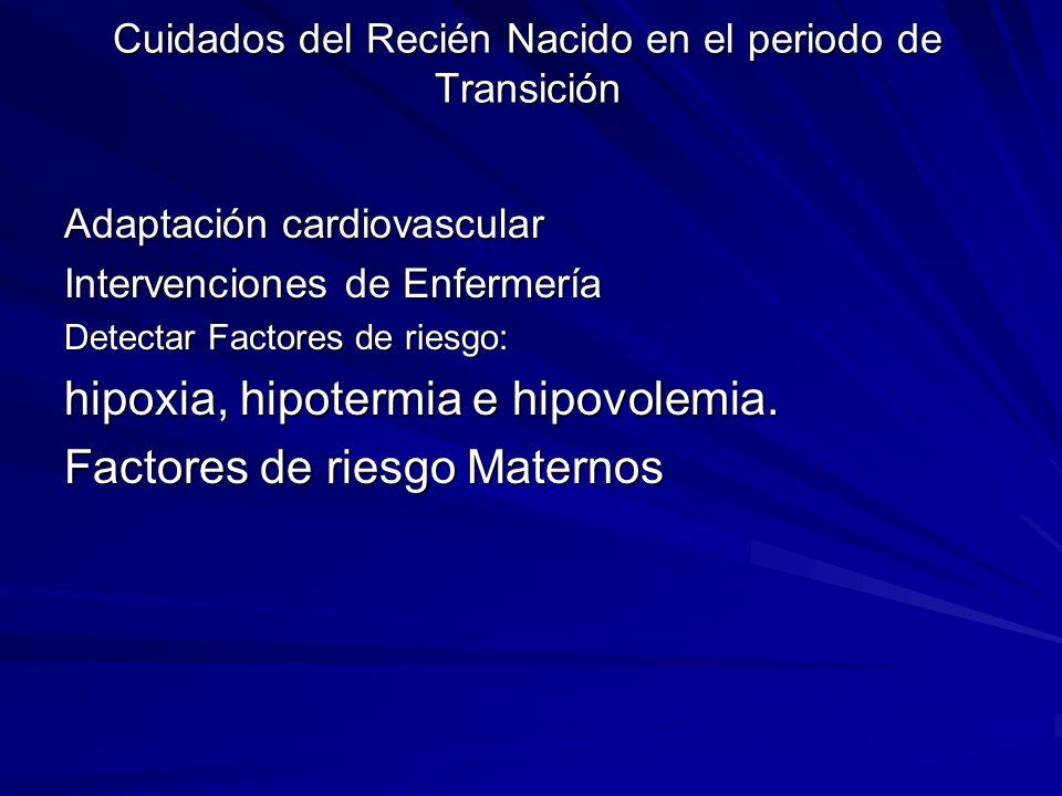 Cuidados del Recién Nacido en el periodo de Transición Adaptación cardiovascular Intervenciones de Enfermería Detectar Factores de riesgo: hipoxia, hi