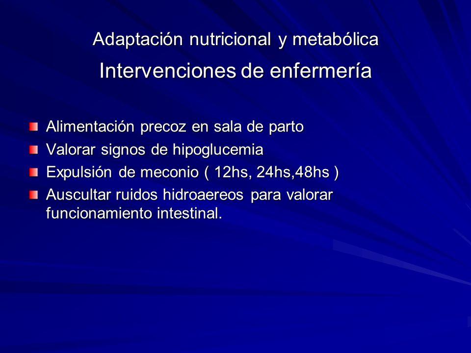 Adaptación nutricional y metabólica Intervenciones de enfermería Alimentación precoz en sala de parto Valorar signos de hipoglucemia Expulsión de meco