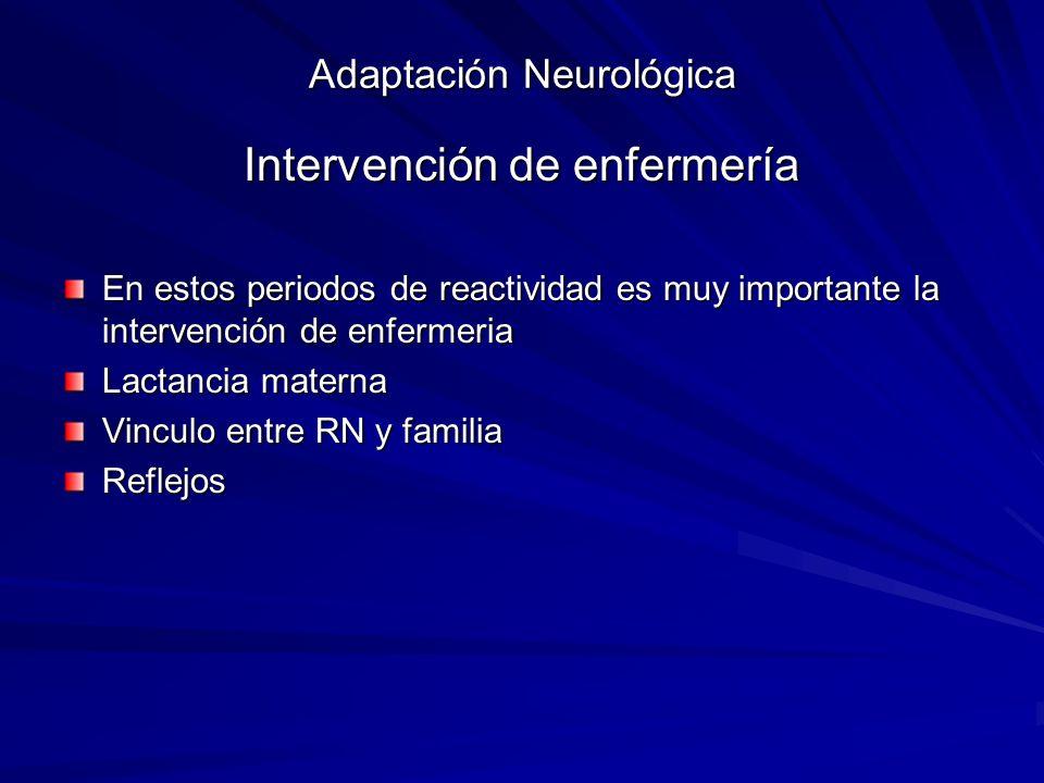 Adaptación Neurológica Intervención de enfermería En estos periodos de reactividad es muy importante la intervención de enfermeria Lactancia materna V