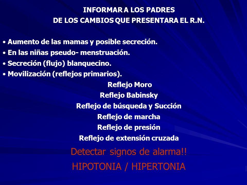 INFORMAR A LOS PADRES DE LOS CAMBIOS QUE PRESENTARA EL R.N. Aumento de las mamas y posible secreción. En las niñas pseudo- menstruación. Secreción (fl