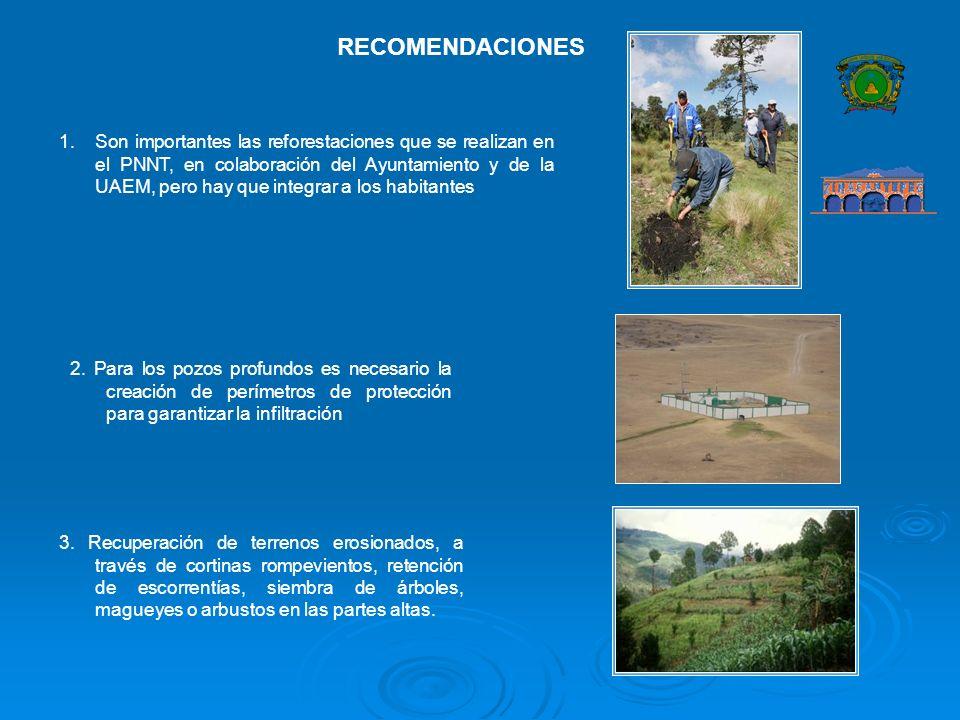 RECOMENDACIONES 1.Son importantes las reforestaciones que se realizan en el PNNT, en colaboración del Ayuntamiento y de la UAEM, pero hay que integrar