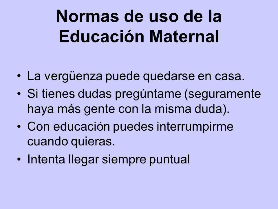 Normas de uso de la Educación Maternal La vergüenza puede quedarse en casa. Si tienes dudas pregúntame (seguramente haya más gente con la misma duda).