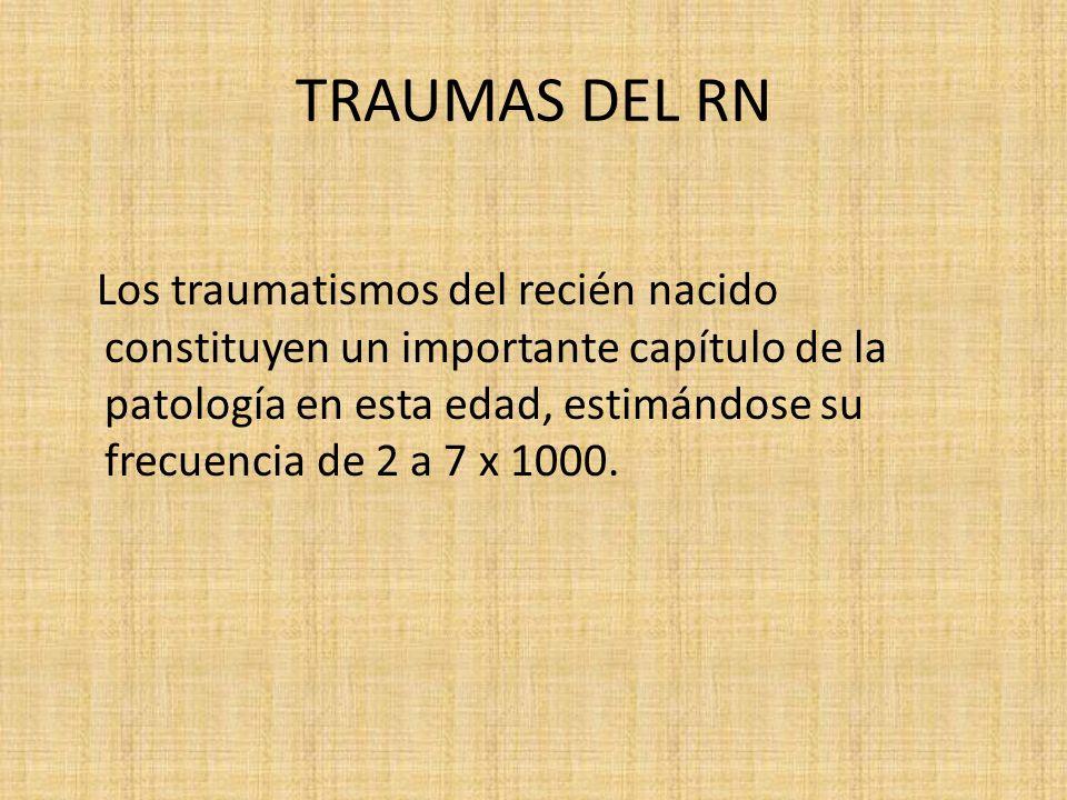TRAUMAS DEL RN Los traumatismos del recién nacido constituyen un importante capítulo de la patología en esta edad, estimándose su frecuencia de 2 a 7