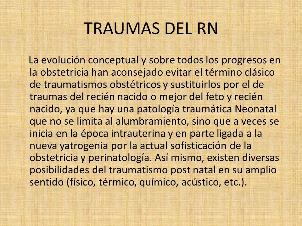 TRAUMAS DEL RN La evolución conceptual y sobre todos los progresos en la obstetricia han aconsejado evitar el término clásico de traumatismos obstétri