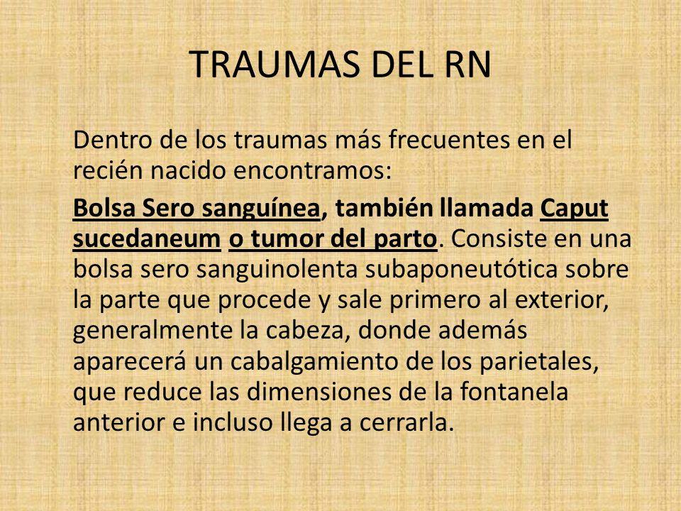 TRAUMAS DEL RN Dentro de los traumas más frecuentes en el recién nacido encontramos: Bolsa Sero sanguínea, también llamada Caput sucedaneum o tumor de