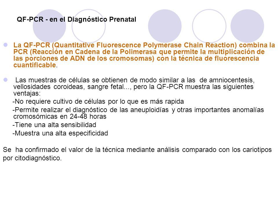 QF-PCR - en el Diagnóstico Prenatal La QF-PCR (Quantitative Fluorescence Polymerase Chain Reaction) combina la PCR (Reacción en Cadena de la Polimeras