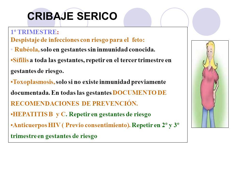 CRIBAJE SERICO 1º TRIMESTRE: Despistaje de infecciones con riesgo para el feto: Rubéola, solo en gestantes sin inmunidad conocida. Sífilis a toda las