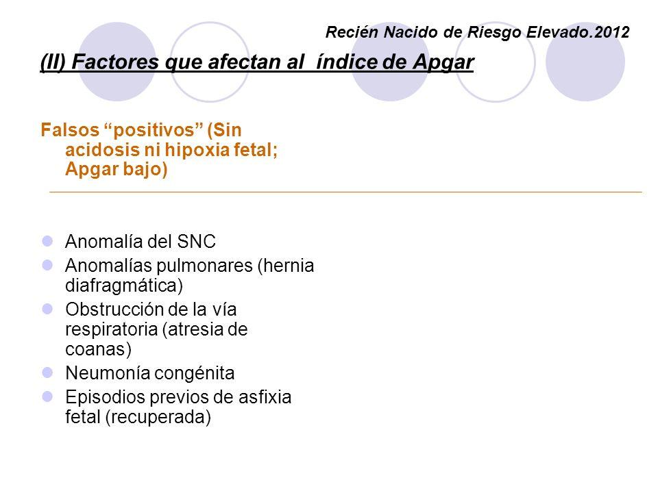 (II) Factores que afectan al índice de Apgar Falsos positivos (Sin acidosis ni hipoxia fetal; Apgar bajo) Anomalía del SNC Anomalías pulmonares (herni