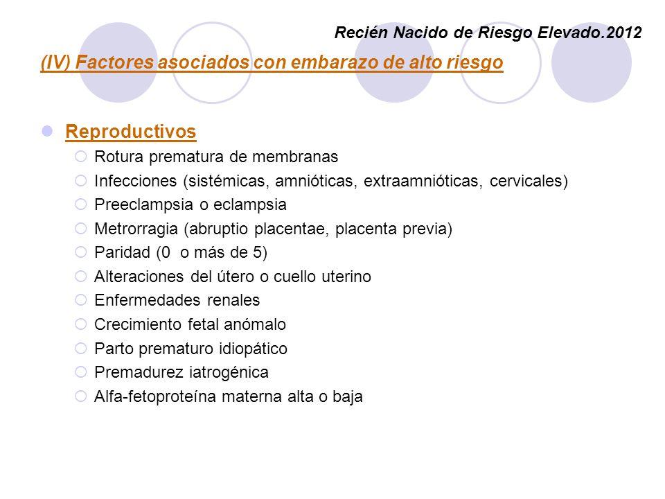 (IV) Factores asociados con embarazo de alto riesgo Reproductivos Rotura prematura de membranas Infecciones (sistémicas, amnióticas, extraamnióticas,