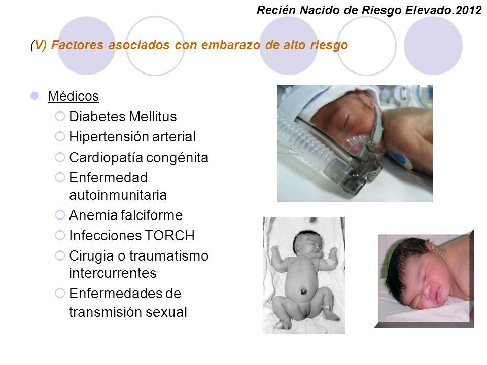 (V) Factores asociados con embarazo de alto riesgo Médicos Diabetes Mellitus Hipertensión arterial Cardiopatía congénita Enfermedad autoinmunitaria An
