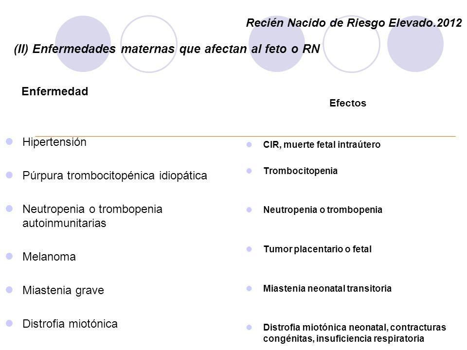 (II) Enfermedades maternas que afectan al feto o RN Enfermedad Hipertensión Púrpura trombocitopénica idiopática Neutropenia o trombopenia autoinmunita