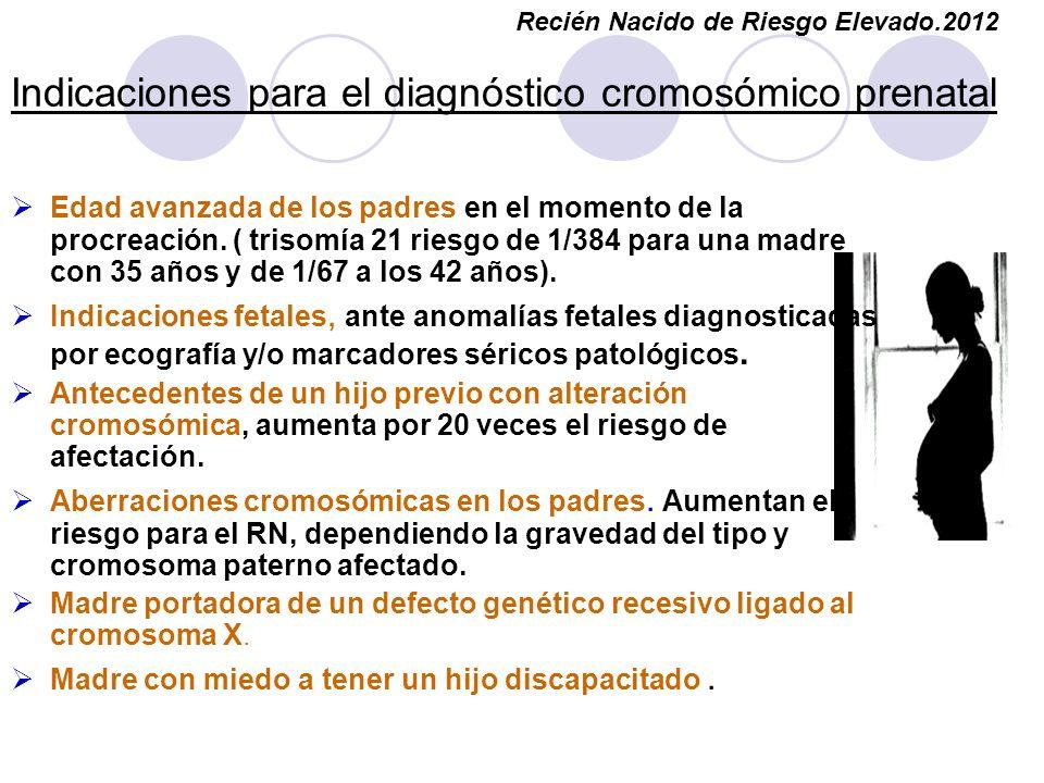 Indicaciones para el diagnóstico cromosómico prenatal Edad avanzada de los padres en el momento de la procreación. ( trisomía 21 riesgo de 1/384 para
