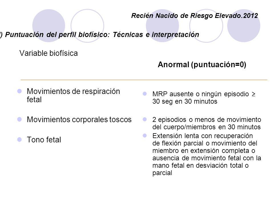 ( I) Puntuación del perfil biofísico: Técnicas e interpretación Variable biofísica Movimientos de respiración fetal Movimientos corporales toscos Tono