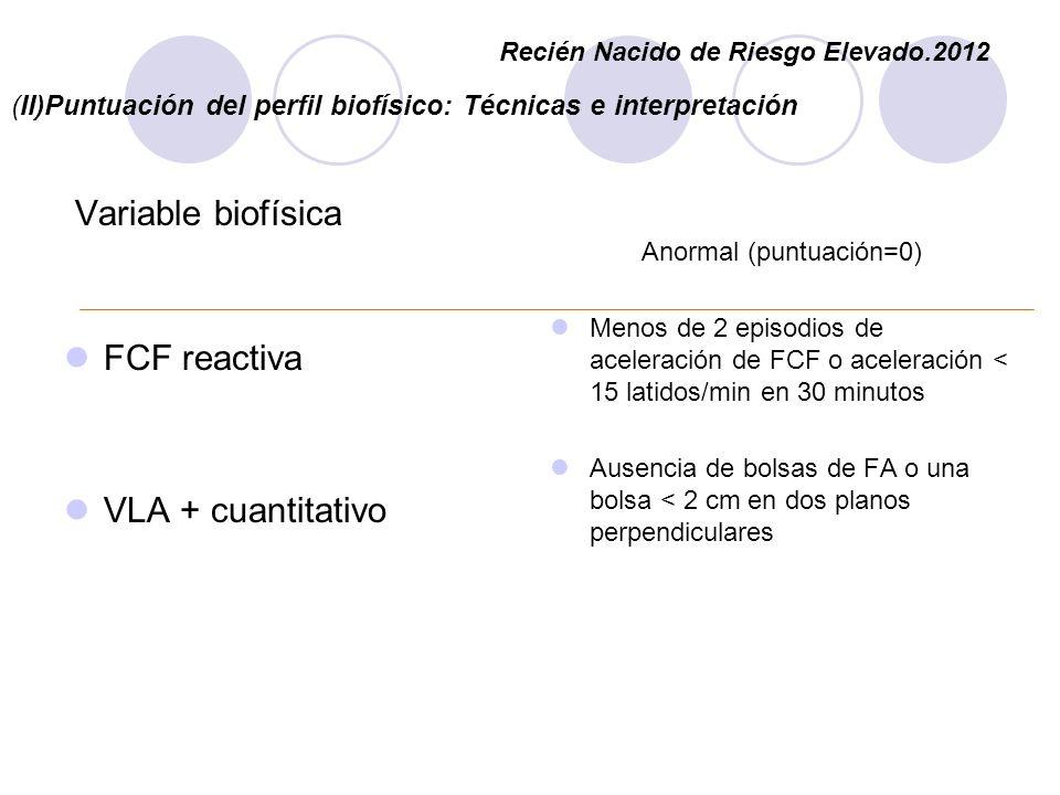 (II)Puntuación del perfil biofísico: Técnicas e interpretación Variable biofísica FCF reactiva VLA + cuantitativo Anormal (puntuación=0) Menos de 2 ep