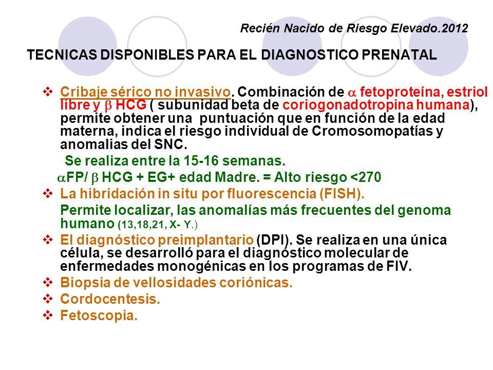 Cribaje sérico no invasivo. Combinación de fetoproteína, estriol libre y HCG ( subunidad beta de coriogonadotropina humana), permite obtener una puntu