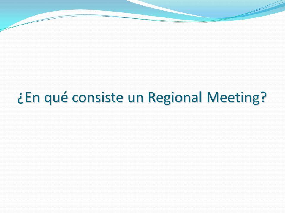 ¿En qué consiste un Regional Meeting?