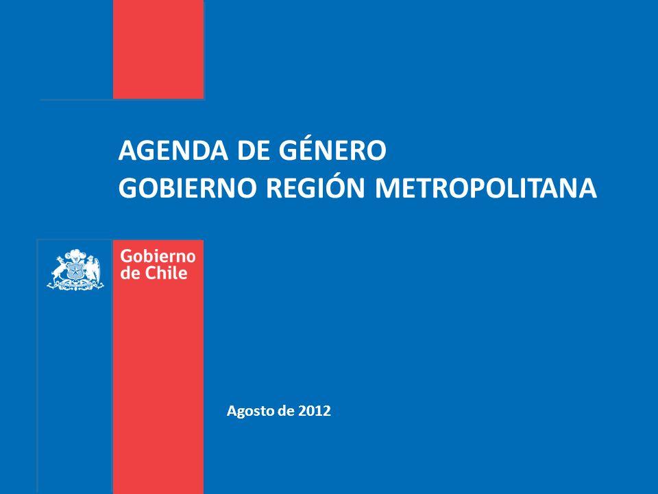 Agosto de 2012 AGENDA DE GÉNERO GOBIERNO REGIÓN METROPOLITANA
